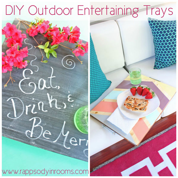 How to make versatile outdoor entertaining trays | www.rappsodyinrooms.com